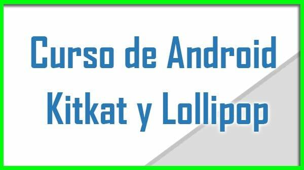 Curso de Android kitkat y lollipop