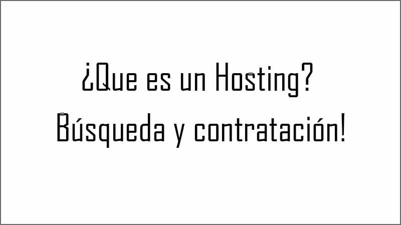¿Que es un Hosting? Búsqueda y contratación OJO!