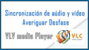 Sincronización de aúdio y vídeo – Averiguar Desfase