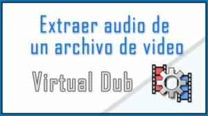 Extraer audio de un archivo de video