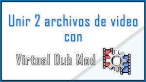 Unir 2 archivos de video con Virtual dub