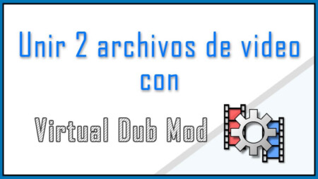 Unir 2 archivos de video con Virtual dub