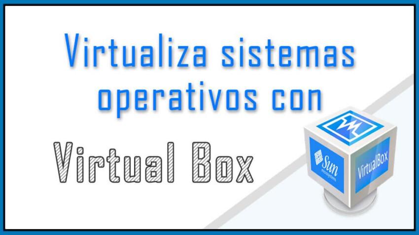 Virtualiza cualquier sistema operativo con VirtualBox