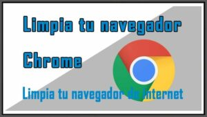 Limpiar Navegador de Internet Google Chrome
