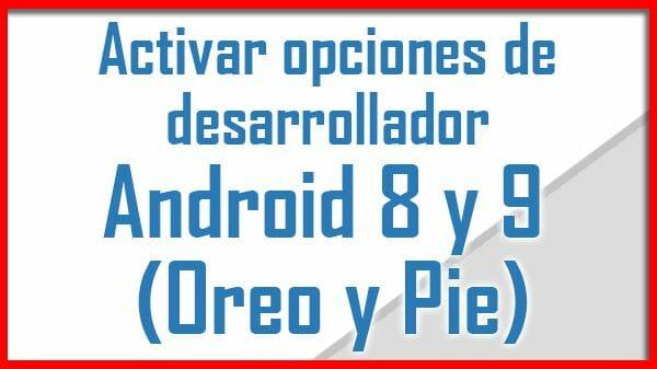 Activar opciones de desarrollador y depuracion USB en Android 8 o 9 (Oreo y Pie)