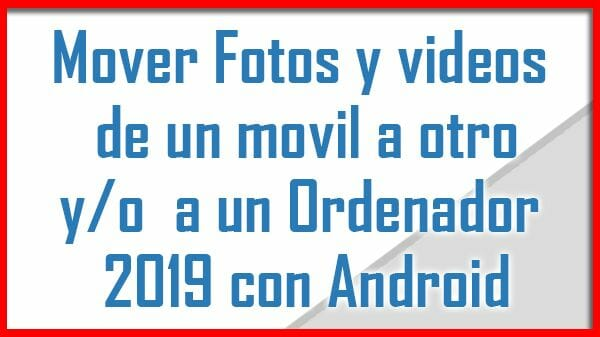 Transferir o Mover Fotos y videos de movil a movil o a PC 2019 con Android