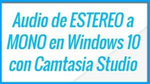 Audio de ESTEREO a MONO en WINDOWS 10 Camtasia Studio