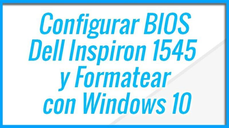 Configurar BIOS Dell Inspiron 1545 y Formatear Windows 10
