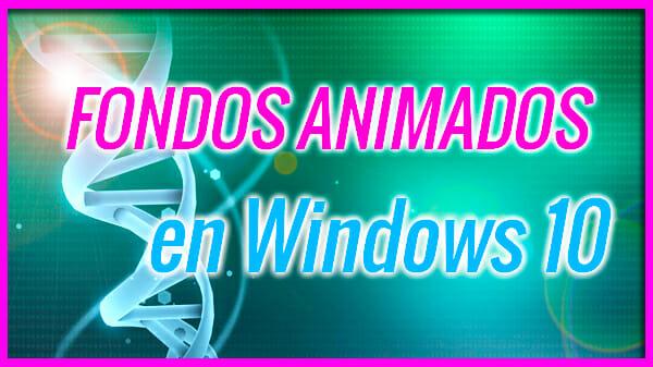 Poner Fondos animados en windows 10