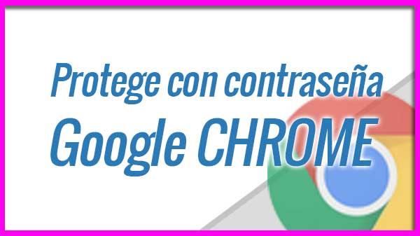 Poner contraseña a Google Chrome