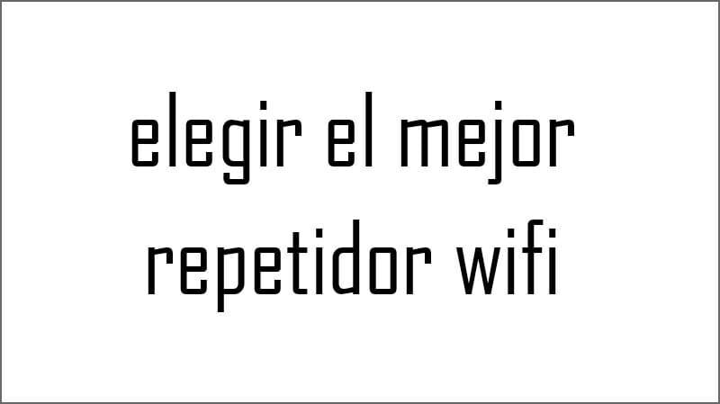 elegir el mejor repetidor wifi