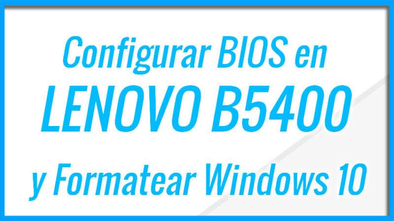 Configurar BIOS Lenovo B5400 y Formatear con Windows 10