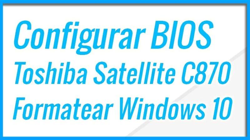 Configurar BIOS Toshiba Satellite C870 y Formatear con Windows 10