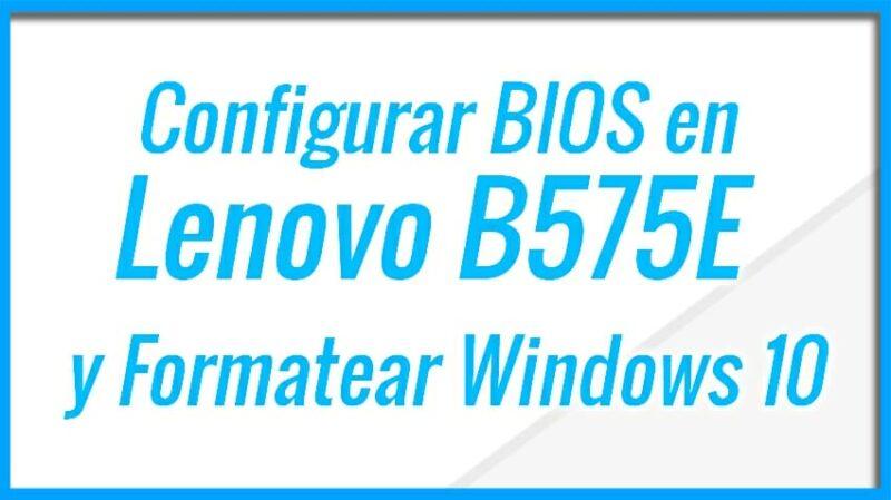 Configurar BIOS en Lenovo B575E y Formatear Windows 10