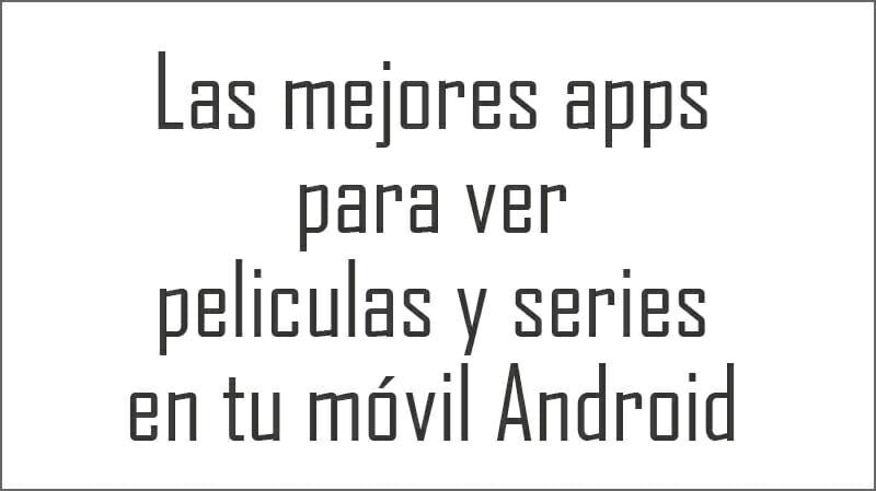 Las mejores apps para ver peliculas y series en tu móvil Android