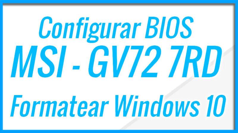 Configurar BIOS MSI GV72 7RD y Formatear con Windows 10