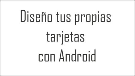 Diseña tus propias tarjetas con Android