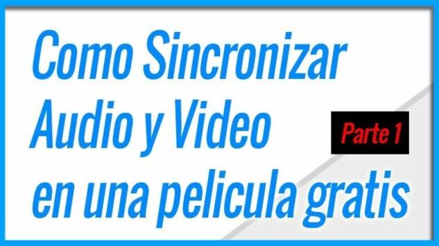 Como Sincronizar Audio y Video en una película gratis - Parte 1
