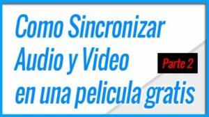 Como Sincronizar Audio y Video en una película con MKVmerge