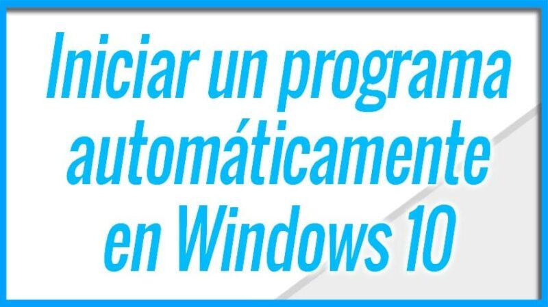 Iniciar un programa automaticamente en windows 10