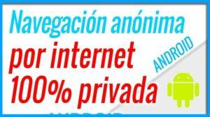 Navegacion anónima y privada en Android