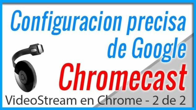 Como configurar Google Chromecast y Videostream - Parte 2