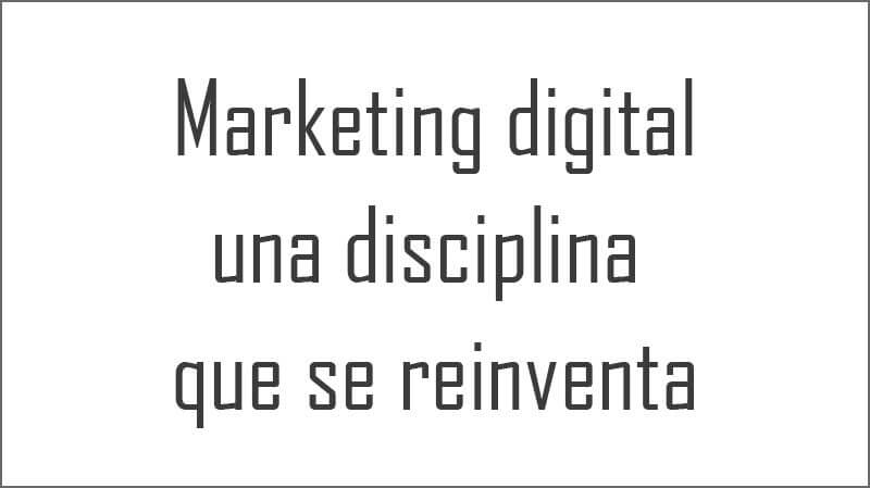 Marketing digital, una disciplina que se reinventa