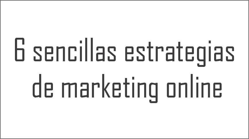 6 sencillas estrategias de marketing online