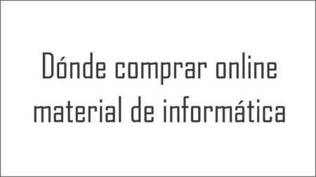 Dónde comprar online material de informática
