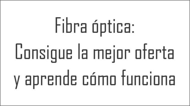 Fibra óptica consigue la mejor oferta y aprende cómo funciona