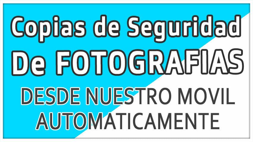 Hacer copias de seguridad de nuestras FOTOGRAFIAS de nuestro MOVIL con Google FOTOS