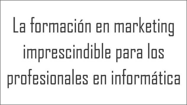 La formación en marketing imprescindible para los profesionales en informática