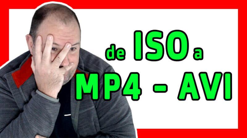 de ISO a MP4 o AVI o MKV