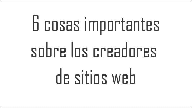 6 cosas importantes sobre los creadores de sitios web