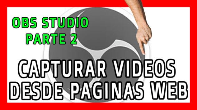 OBS Studio - Como CAPTURAR VIDEO Desde Páginas WEB - Parte 2