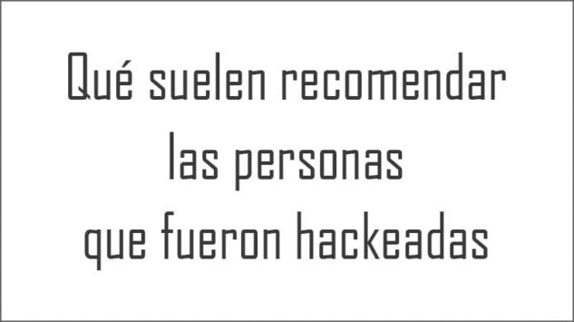 Qué suelen recomendar las personas que fueron hackeadas
